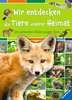 Wir entdecken die Tiere unserer Heimat Bücher;Kindersachbücher - Ravensburger