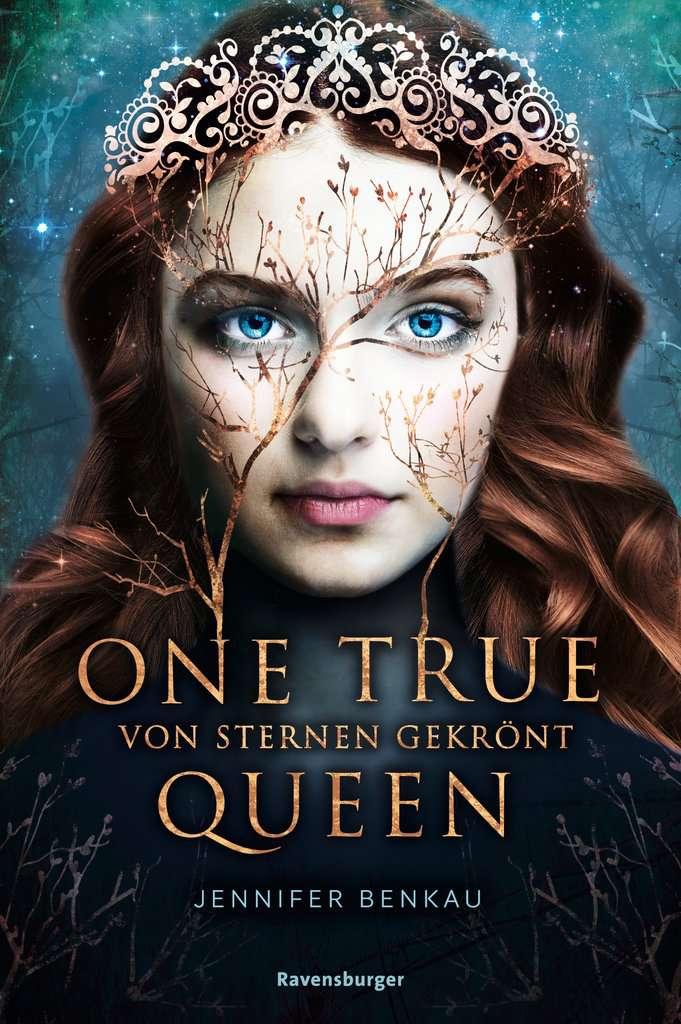 Bücherblog. Rezension. Buchcover. One True Queen - Von Sternen gekrönt (Band 1) von Jennifer Benkau. Jugendbuch, Fantasy. Ravensburger.
