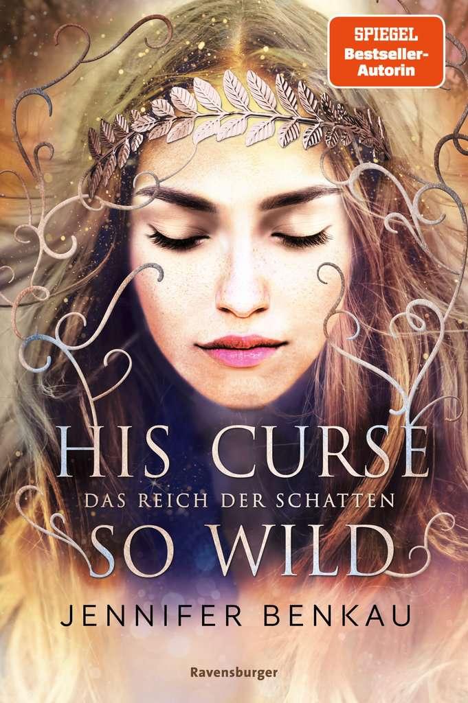 Bücherblog. Neuerscheinungen. Buchcover. Das Reich der Schatten - His Curse So Wild (Band 2) von Jennifer Benkau. Fantasy. Jugendbuch. Ravensburger.