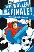 Wir wollen ins Finale! Noahs großer Traum Bücher;e-books - Ravensburger