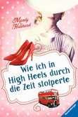 Wie ich in High Heels durch die Zeit stolperte Jugendbücher;Liebesromane - Ravensburger