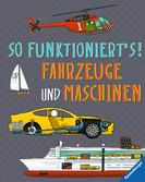 So funktioniert s! Fahrzeuge und Maschinen Kinderbücher;Kindersachbücher - Ravensburger