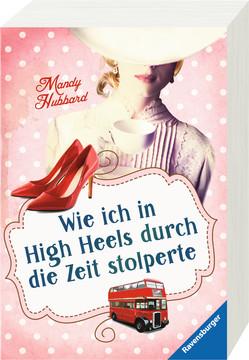 Wie ich in High Heels durch die Zeit stolperte Jugendbücher;Liebesromane - Bild 2 - Ravensburger